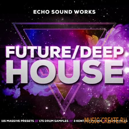 Echo Sound Works - Future Deep House v1 (MULTiFORMAT) - сэмплы Future House,  Deep House