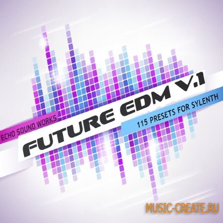 Echo Sound Works - Future EDM V1 (Sylenth1 presets)