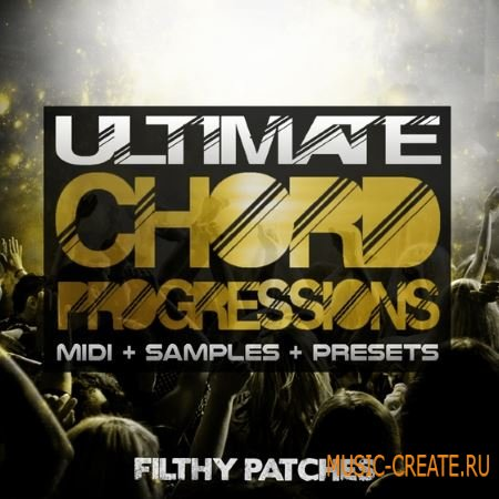 Filthy Patches - Ultimate Chord Progressions (WAV MiDi Sylenth1 Massive and Spire) - сэмплы EDM, House