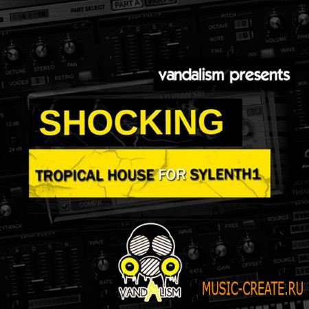 Vandalism Sounds - Shocking Tropical House For Sylenth1 (WAV MIDI FXB) - сэмплы Tropical House