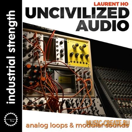 Industrial Strength - Laurent Ho Uncivilized Audio (WAV REX LOGiC BATTERY) - сэмплы драм - и аналоговых синтезаторов