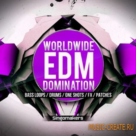 Singomakers - Worldwide EDM Domination (WAV MiDi REX FXB NMSV SBF) - сэмплы EDM, Melbourne Bounce, Progressive