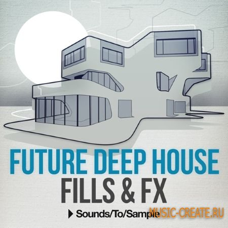 Sounds to Sample - Future Deep House Fills and FX (WAV) - сэмплы Deep House, Future House, Tropical House