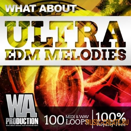 WA Production - Ultra EDM Melodies (WAV MiDi) - сэмплы EDM