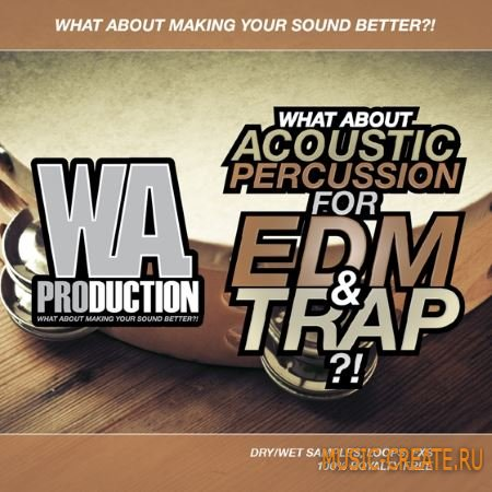 WA Production - What About Acoustic Percussion For EDM and Trap (WAV) - сэмплы перкуссии