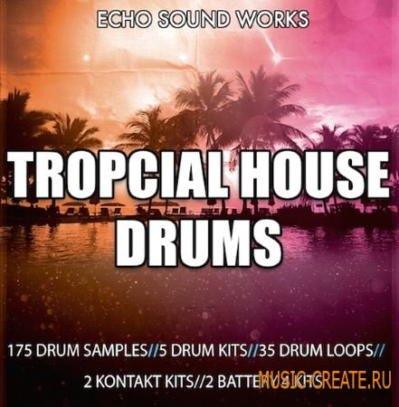 Echo Sound Works - Tropcial House Drums (WAV KONTAKT BATTERY KiT) - сэмплы ударных