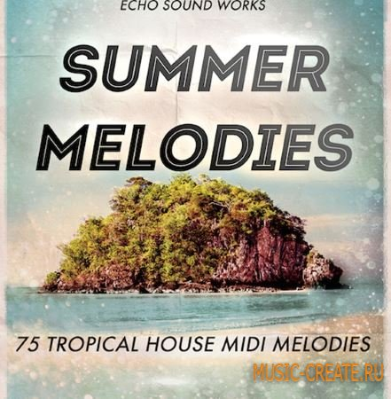 Echo Sound Works - Tropical House Summer Melodies (MiDi) - мелодии Tropical House