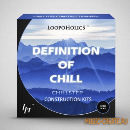 Loopoholics - Definition Of Chill Vol.1 Chillstep Construction Kits (WAV MiDi) - сэмплы Chillstep, Chillwave