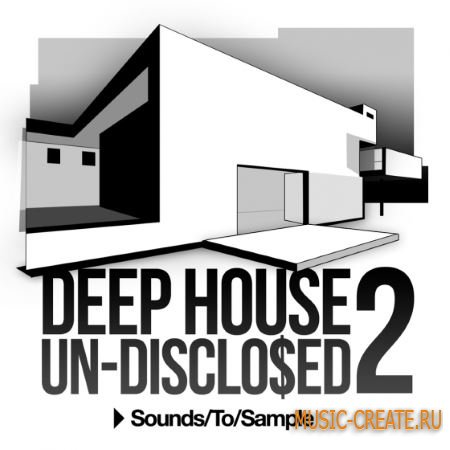 Sounds To Sample - Deep House Un-Disclo$ed 2 (WAV MiDi) - сэмплы Deep House