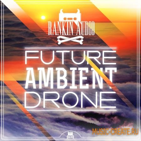 Rankin Audio - Future Ambient Drone (WAV) - сэмплы Ambient