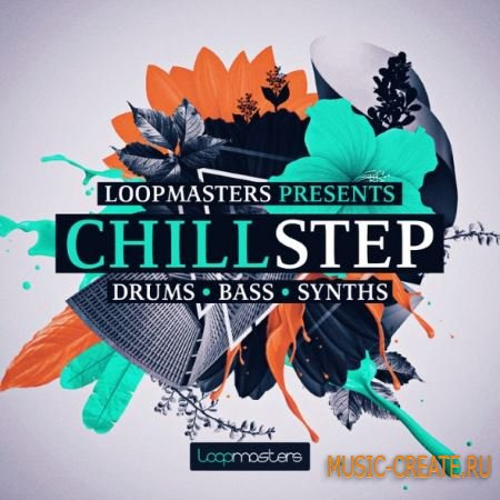 Loopmasters - Chillstep (MULTiFORMAT) - сэмплы Dubstep, Trap, Electronica
