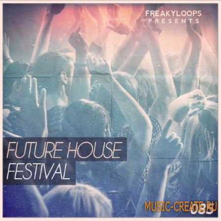 Freaky Loops - Future House Festival (WAV) - сэмплы Future House