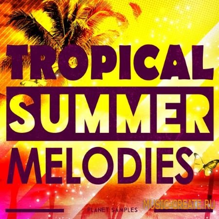 Planet Samples - Tropical Summer Melodies (WAV MiDi) - сэмплы Tropical House