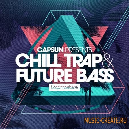Loopmasters - CAPSUN Chill Trap and Future Bass (MULTiFORMAT) - сэмплы Trap