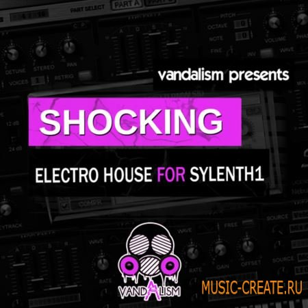 Vandalism - Shocking Electro House For SYLENTH1 (FXB)