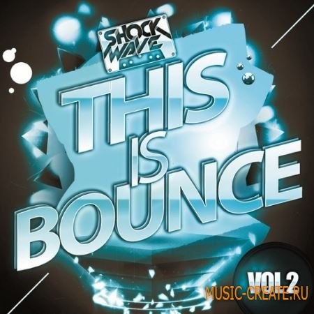 Shockwave - This Is Bounce Vol 2 (WAV MiDi) - сэмплы Melbourne Bounce