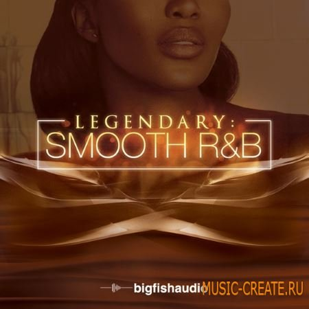 Big Fish Audio - Legendary Smooth RnB (MULTiFORMAT) - сэмплы RnB