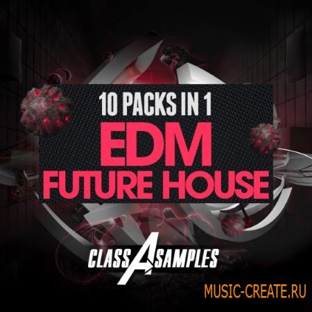 Class A Samples - 10 Packs in 1 EDM vs Future House (WAV MiDi Sylenth Massive SERUM) - сэмплы EDM, Future House