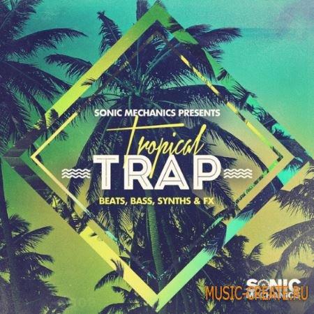 Sonic Mechanics - Tropical Trap (MULTiFORMAT) - сэмплы Trap, Hip Hop