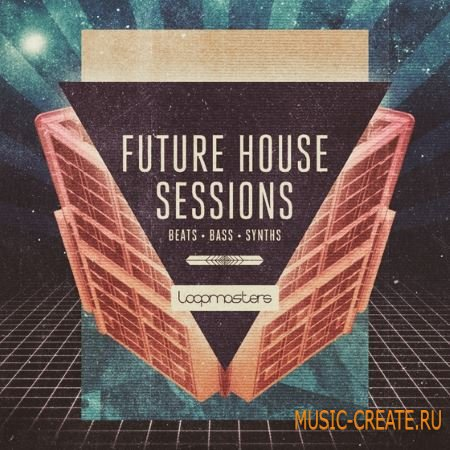 Loopmasters - Future House Sessions (WAV REX) - сэмплы Future House