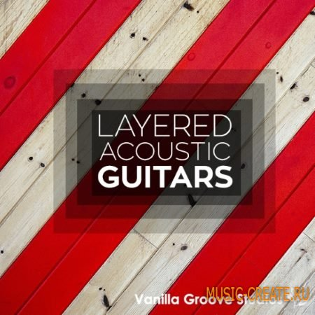 Vanilla Groove Studios - Layered Acoustic Guitars Vol.1 (WAV) - сэмплы акустической гитары