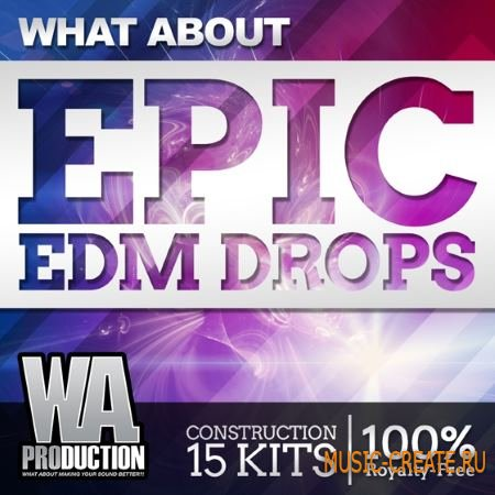 WA Production - What About Epic EDM Drops (WAV MiDi FLP FXP SPF MP4) - сэмплы EDM