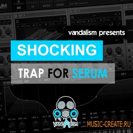 Vandalism - Shocking Trap For XFER RECORDS SERUM (FXP)