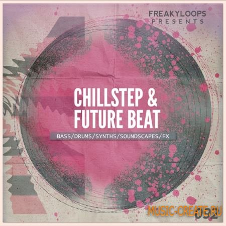 Freaky Loops - Chillstep and Future Beat (WAV) - сэмплы dubstep, chillstep