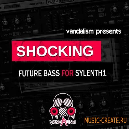 Vandalism - Shocking Future Bass For SYLENTH1 (Sylenth1 Presets)