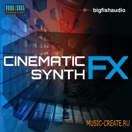 Big Fish Audio - Cinematic Synth FX (WAV KONTAKT) - звуковые эффекты