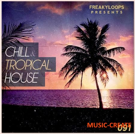 Freaky Loops - Chill and Tropical House (WAV) - сэмплы Tropical, Chilled, Deep House