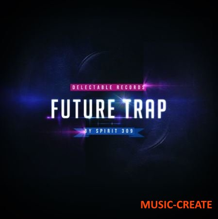 Delectable Records - Future Trap by Spirit 309 (WAV) - сэмплы Trap