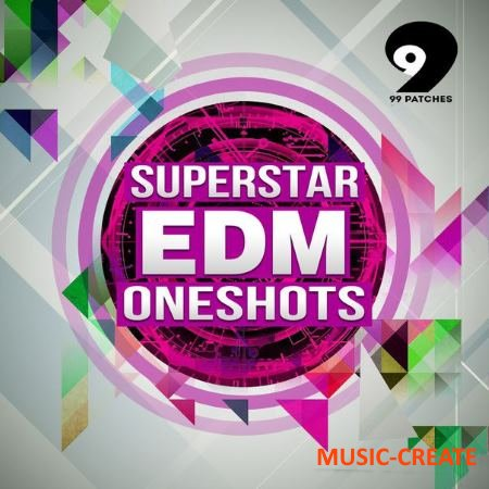 99 Patches - Superstar EDM Oneshots (WAV) - сэмплы EDM