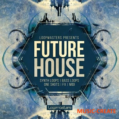 Loopmasters - Future House (MULTiFORMAT) - сэмплы Future House