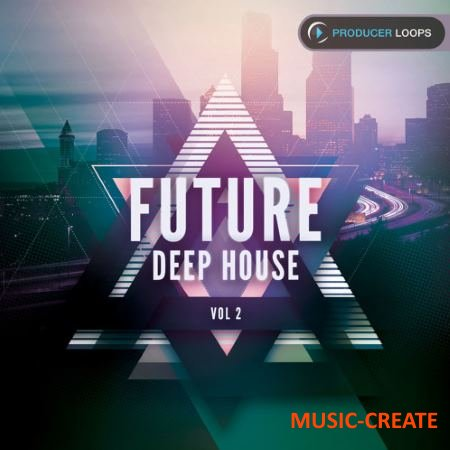 Producer Loops - Future Deep House Vol 2 (MULTiFORMAT) - сэмплы Future Deep House