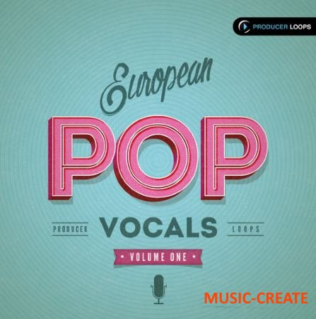 Producer Loops - European Pop Vocals Vol 1 (MULTiFORMAT) - вокальные сэмплы
