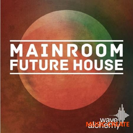Wave Alchemy - Mainroom Future House (MULTiFORMAT) - сэмплы Future House