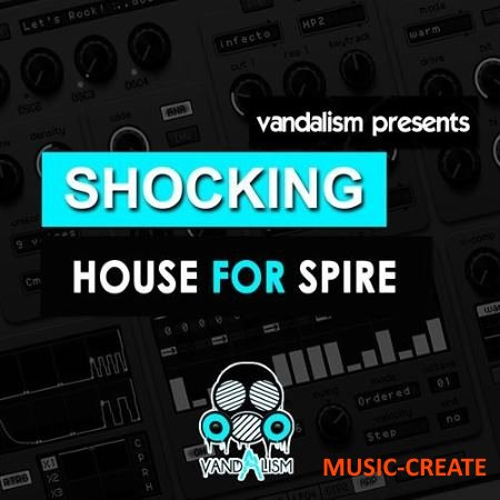 Vandalism - Shocking House For Spire (Reveal Sound Spire presets)