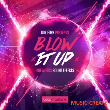 Loopmasters - Guy Forx Presents Blow It Up (WAV) - звуковые эффекты