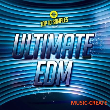 Top 10 Samples - Ultimate EDM Songstarters (MULTiFORMAT) - сэмплы EDM