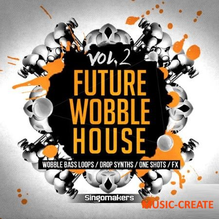 Singomakers - Future Wobble House Vol 2 (MULTiFORMAT) - сэмплы Future House