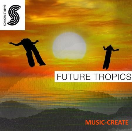 Samplephonics - Future Tropics (MULTiFORMAT) - сэмплы Tropical House