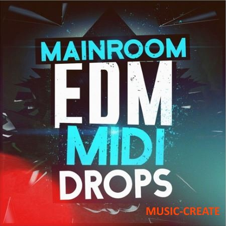Mainroom Warehouse - Mainroom EDM MIDI Drops (WAV MiDi REVEAL SOUND SPiRE PRESETS) - сэмплы EDM
