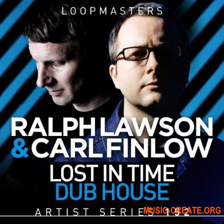 Loopmasters - Ralph Lawson and Carl Finlow - Lost In Time Dub House (MULTiFORMAT) - сэмплы House