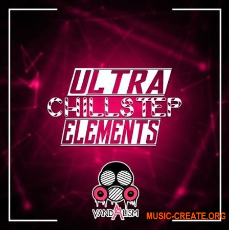 Vandalism - Ultra Chillstep Elements (WAV MiDi) - сэмплы Chillstep