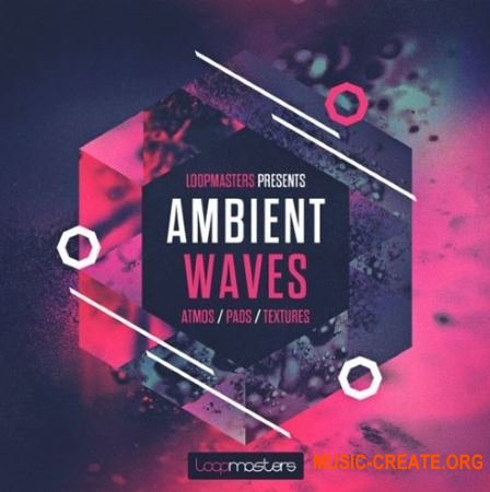 Loopmasters - Ambient Waves (MULTiFORMAT) - сэмплы Ambient, Chillout