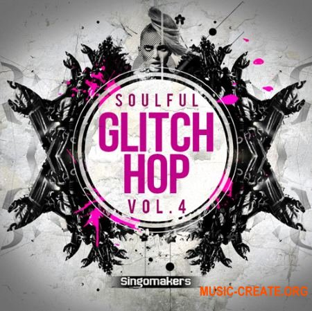 Singomakers - Soulful Glitch Hop Vol 4 (MULTiFORMAT) - сэмплы Glitch Hop