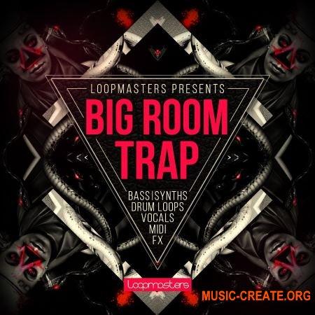 Loopmasters - Big Room Trap (MULTiFORMAT) - сэмплы Trap, Dubstep