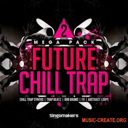 Singomakers - Future Chill Trap Mega Pack 2 (MULTiFORMAT) - сэмплы Trap
