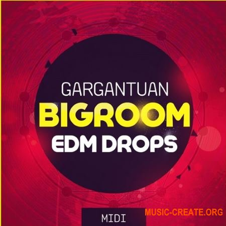 Mainroom Warehouse - Gargantuan Bigroom EDM Drops (MiDi) - мелодии EDM